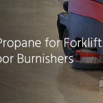 Using Propane for Forklifts and Floor Burnishers